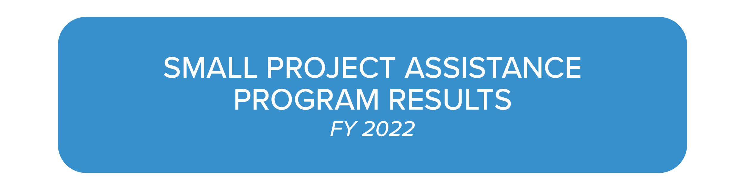 Small Project Assistance Program Results FY22